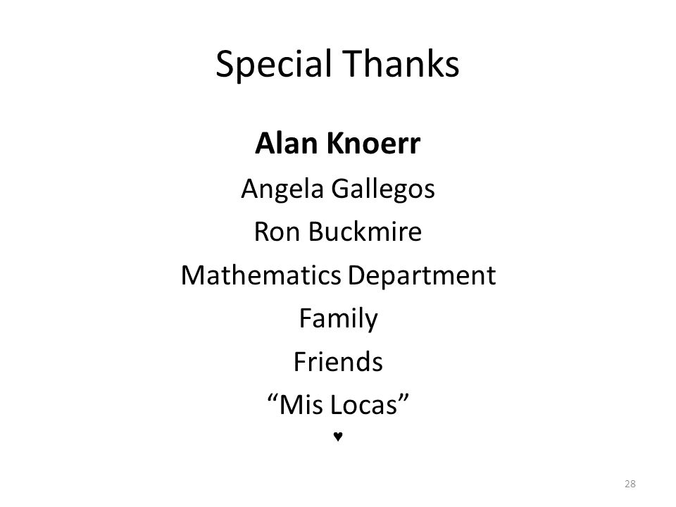 Special Thanks Alan Knoerr Angela Gallegos Ron Buckmire Mathematics Department Family Friends Mis Locas 28