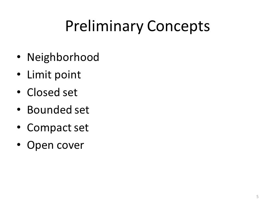 Preliminary Concepts Neighborhood Limit point Closed set Bounded set Compact set Open cover 5