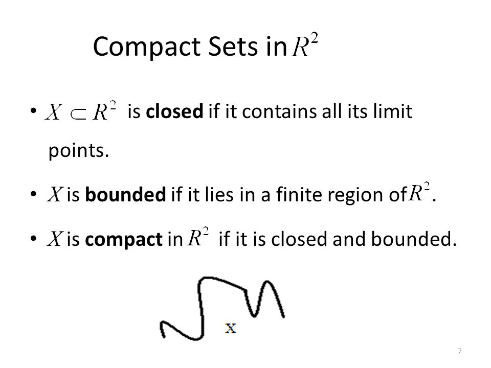 Compact Sets in is closed if it contains all its limit points.