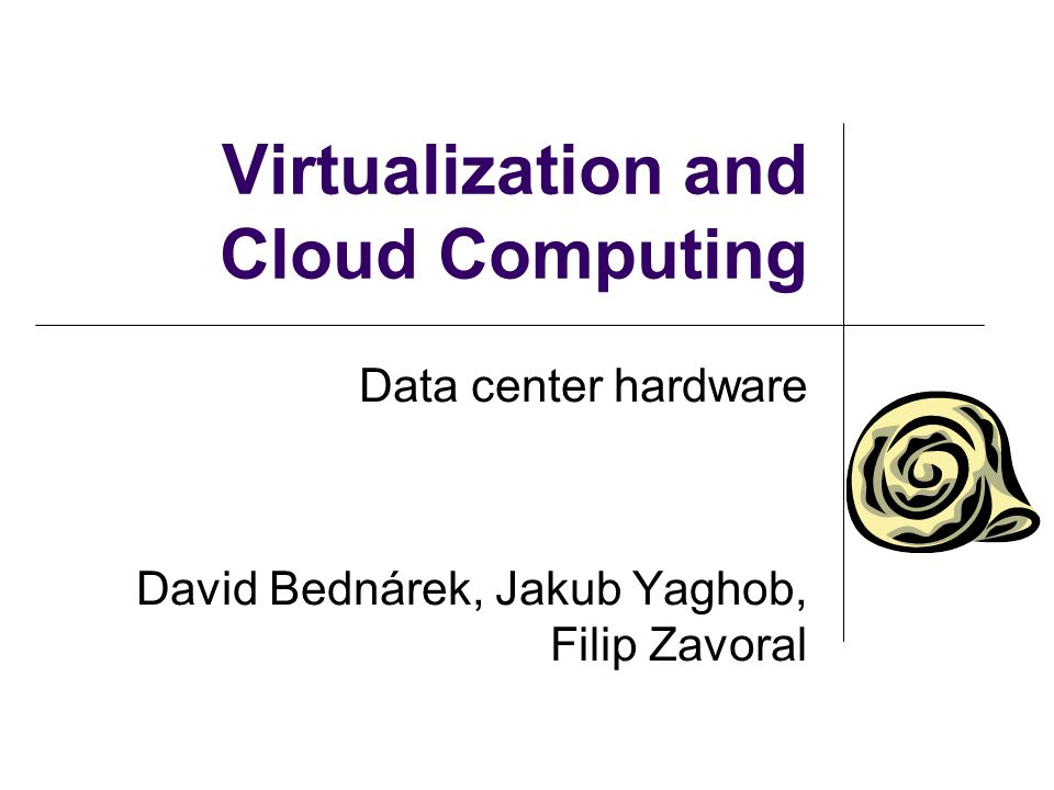 Virtualization and Cloud Computing Data center hardware David Bednárek, Jakub Yaghob, Filip Zavoral