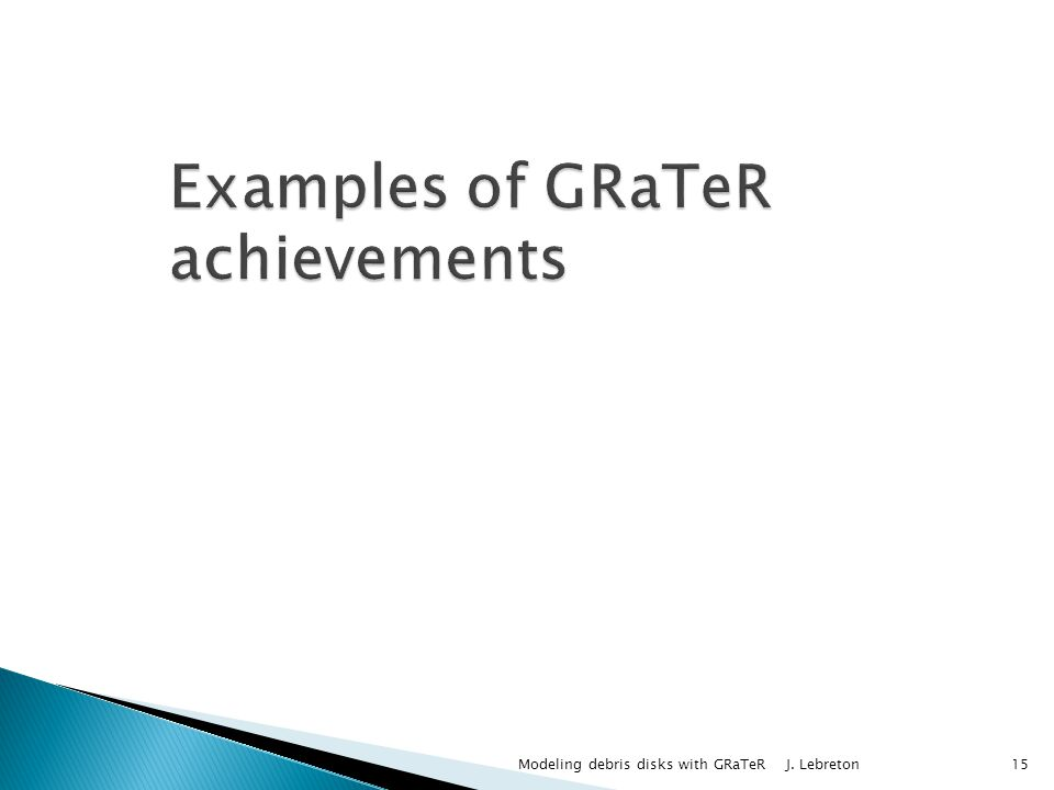 Examples of GRaTeR achievements Modeling debris disks with GRaTeR J. Lebreton 15