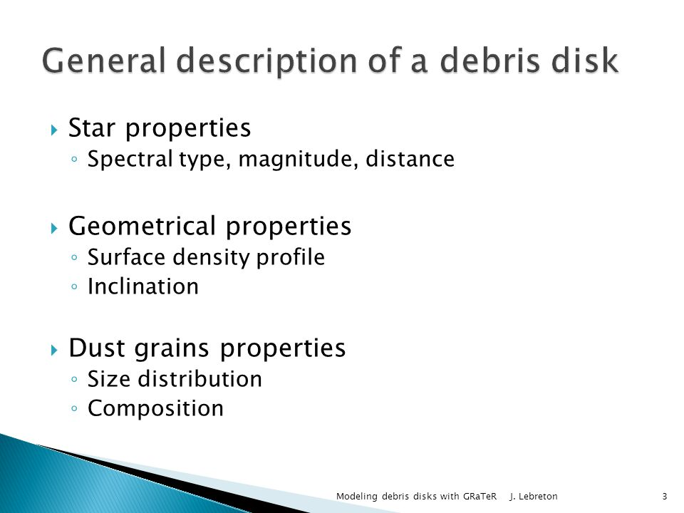 Star properties Spectral type, magnitude, distance Geometrical properties Surface density profile Inclination Dust grains properties Size distribution