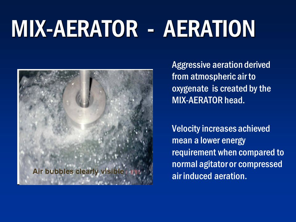 MIX-AERATOR - AERATION Aggressive aeration derived from atmospheric air to oxygenate is created by the MIX-AERATOR head.