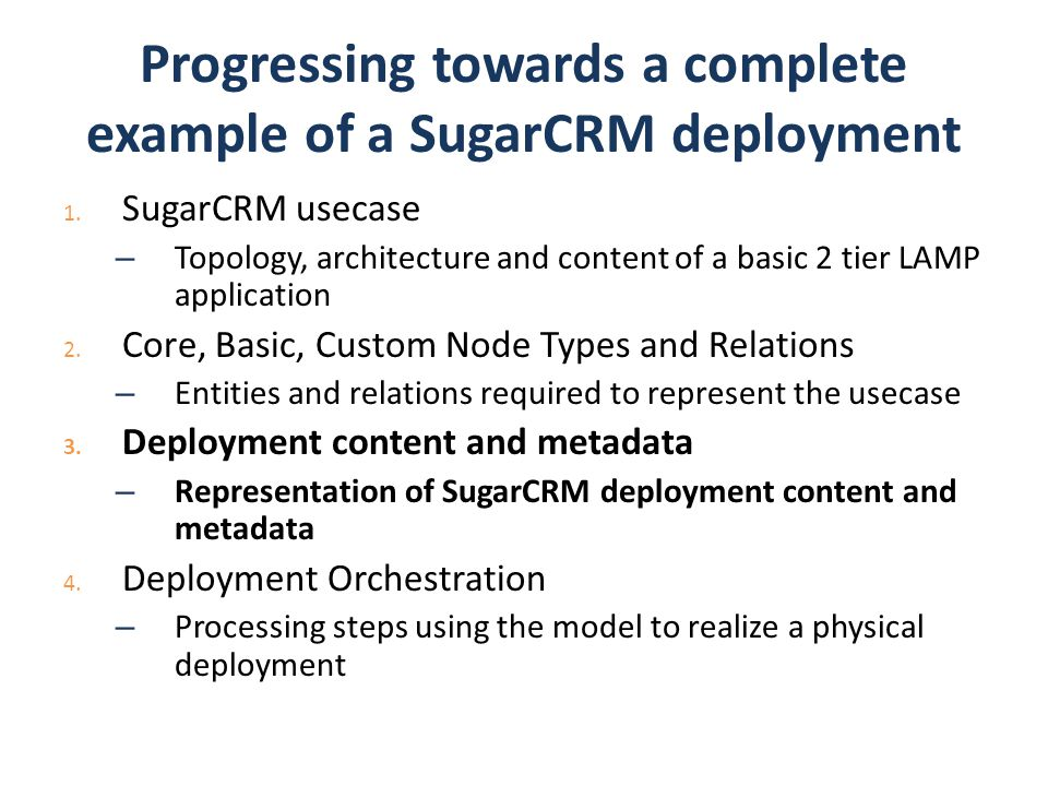 Progressing towards a complete example of a SugarCRM deployment 1. SugarCRM usecase – Topology, architecture and content of a basic 2 tier LAMP applic