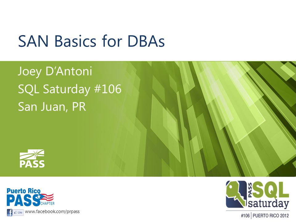 SAN Basics for DBAs Joey DAntoni SQL Saturday #106 San Juan, PR