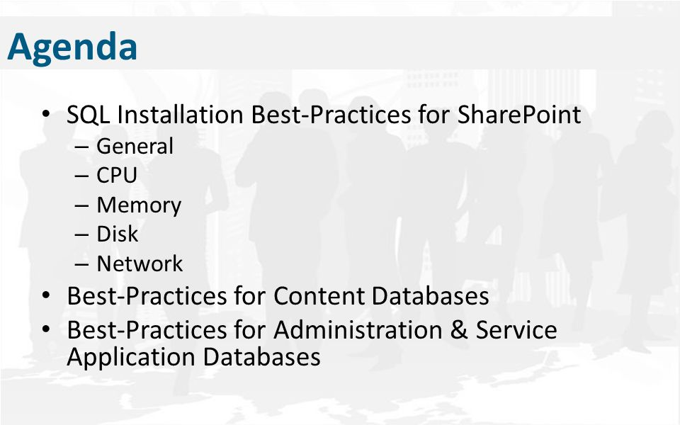 Agenda SQL Installation Best-Practices for SharePoint – General – CPU – Memory – Disk – Network Best-Practices for Content Databases Best-Practices fo