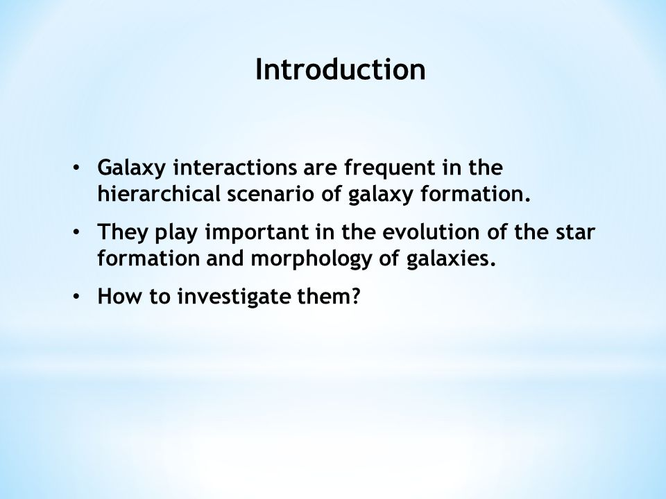 Introduction Galaxy interactions are frequent in the hierarchical scenario of galaxy formation.
