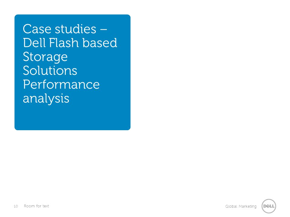 10 Global Marketing Room for text Case studies – Dell Flash based Storage Solutions Performance analysis