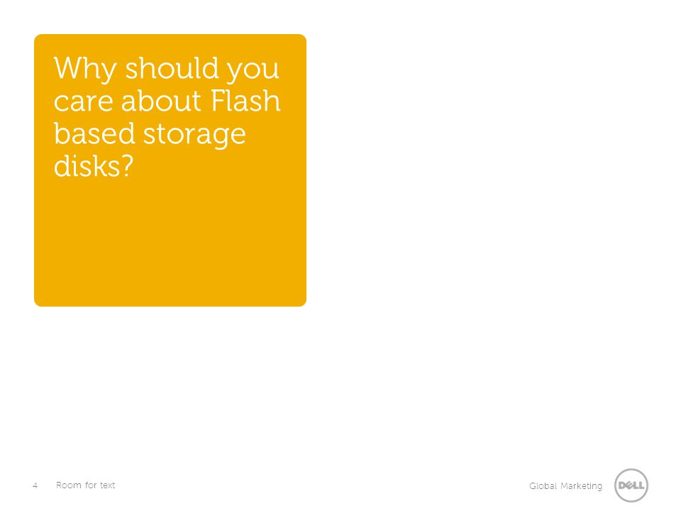 4 Global Marketing Room for text Why should you care about Flash based storage disks?