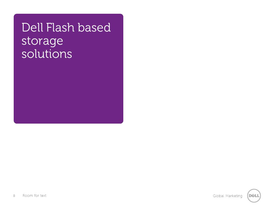 8 Global Marketing Room for text Dell Flash based storage solutions