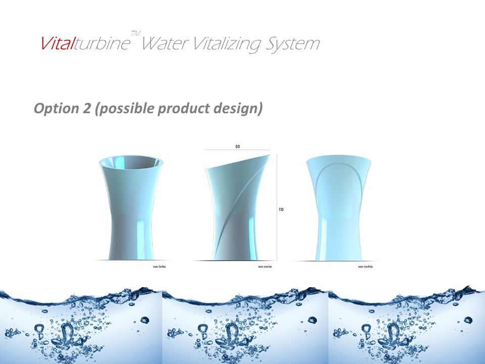 Option 2 (possible product design) Vitalturbine Water Vitalizing System