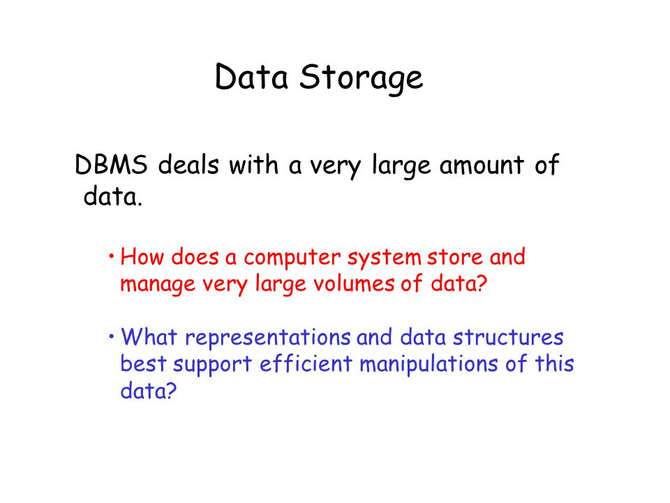 Data Storage DBMS deals with a very large amount of data. How does a computer system store and manage very large volumes of data? What representations