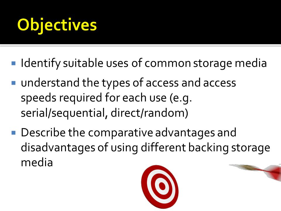 Identify suitable uses of common storage media understand the types of access and access speeds required for each use (e.g.