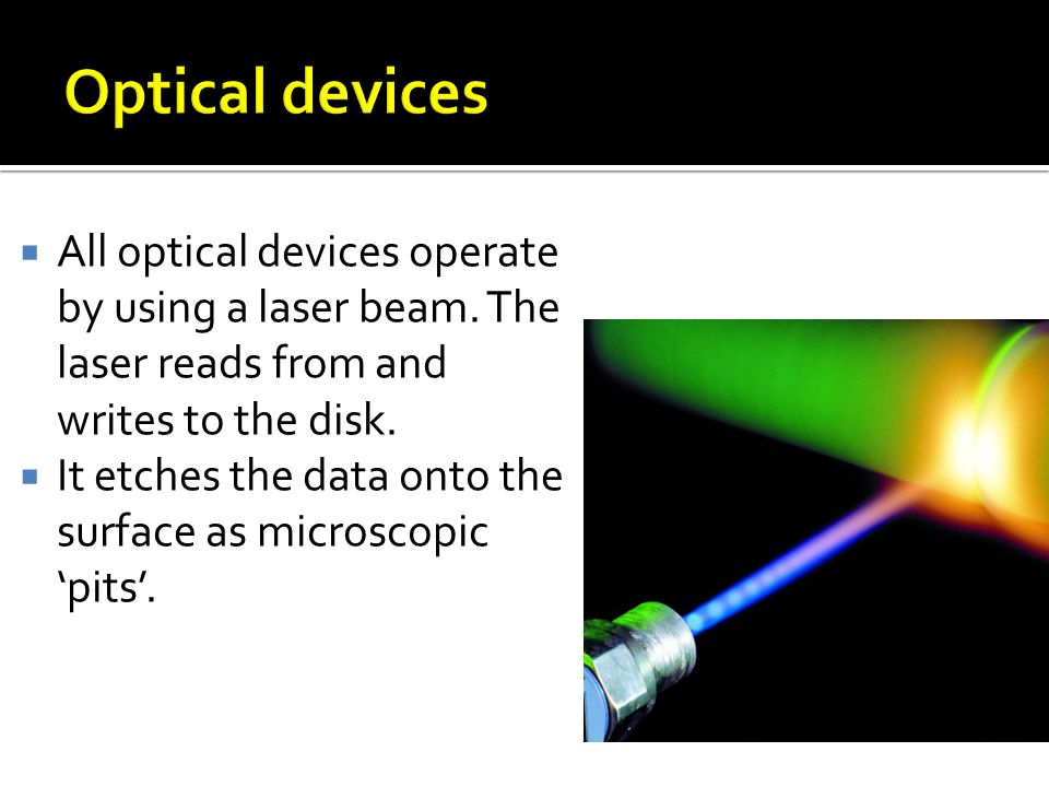 All optical devices operate by using a laser beam.