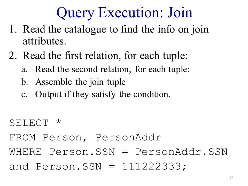Query Execution: Join 1.Read the catalogue to find the info on join attributes.