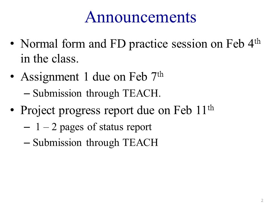 Announcements Normal form and FD practice session on Feb 4 th in the class.