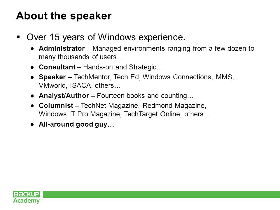 About the speaker Over 15 years of Windows experience.
