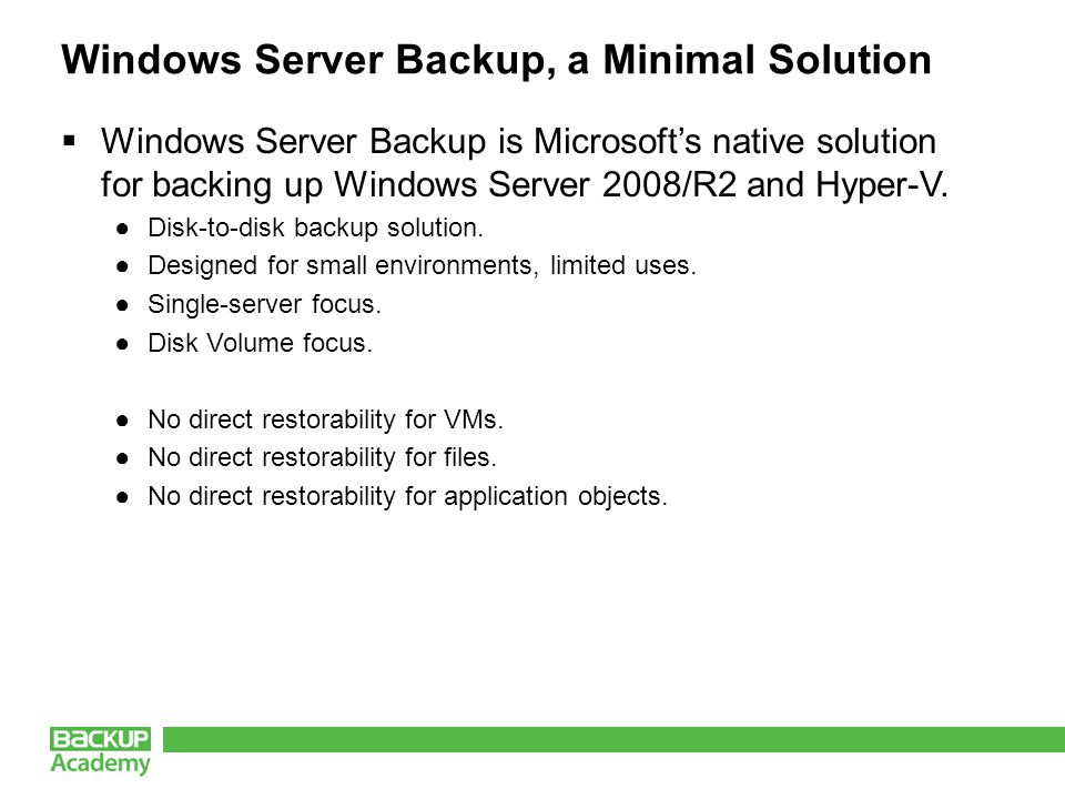 Windows Server Backup, a Minimal Solution Windows Server Backup is Microsofts native solution for backing up Windows Server 2008/R2 and Hyper-V.