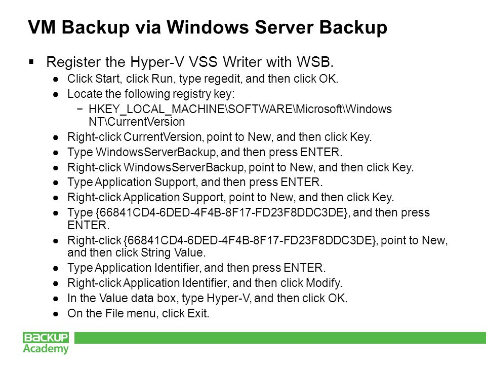 VM Backup via Windows Server Backup Register the Hyper-V VSS Writer with WSB.