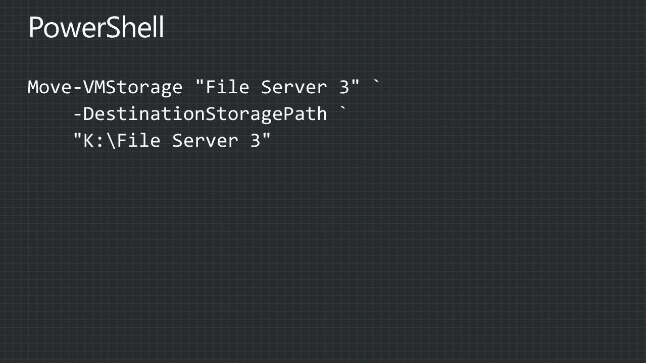 PowerShell Move-VMStorage File Server 3 ` -DestinationStoragePath ` K:\File Server 3