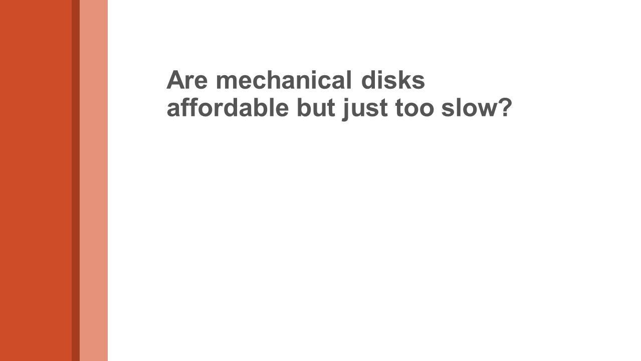 Are mechanical disks affordable but just too slow