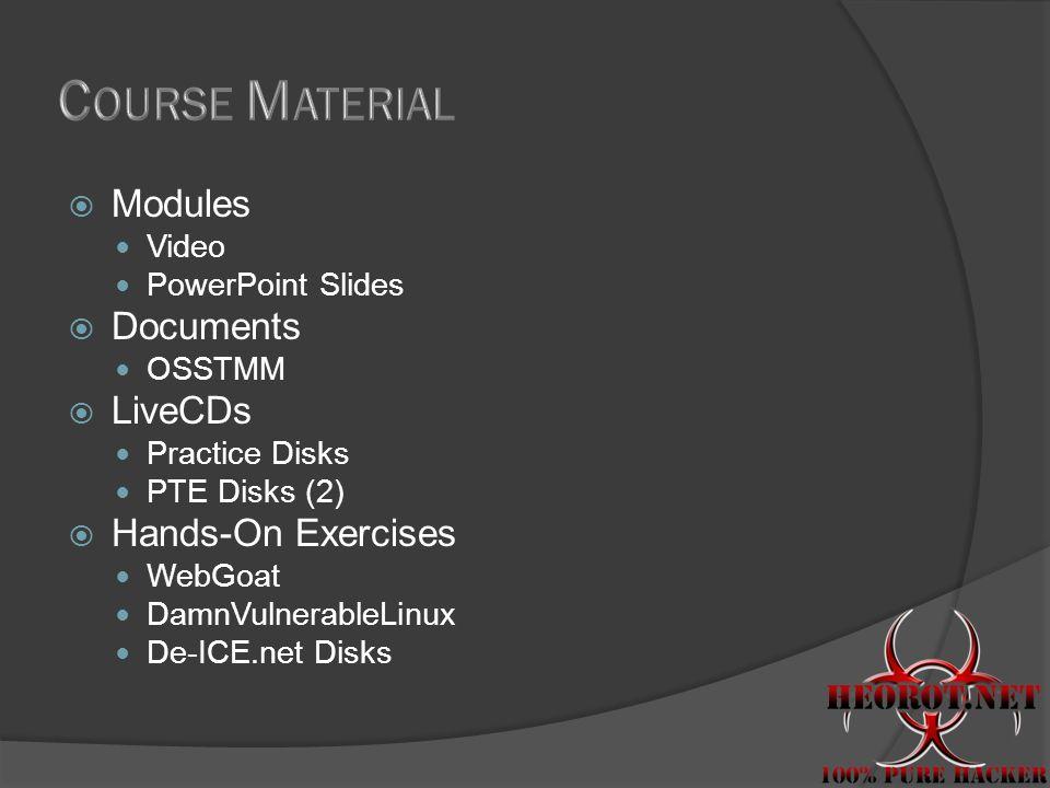 Modules Video PowerPoint Slides Documents OSSTMM LiveCDs Practice Disks PTE Disks (2) Hands-On Exercises WebGoat DamnVulnerableLinux De-ICE.net Disks