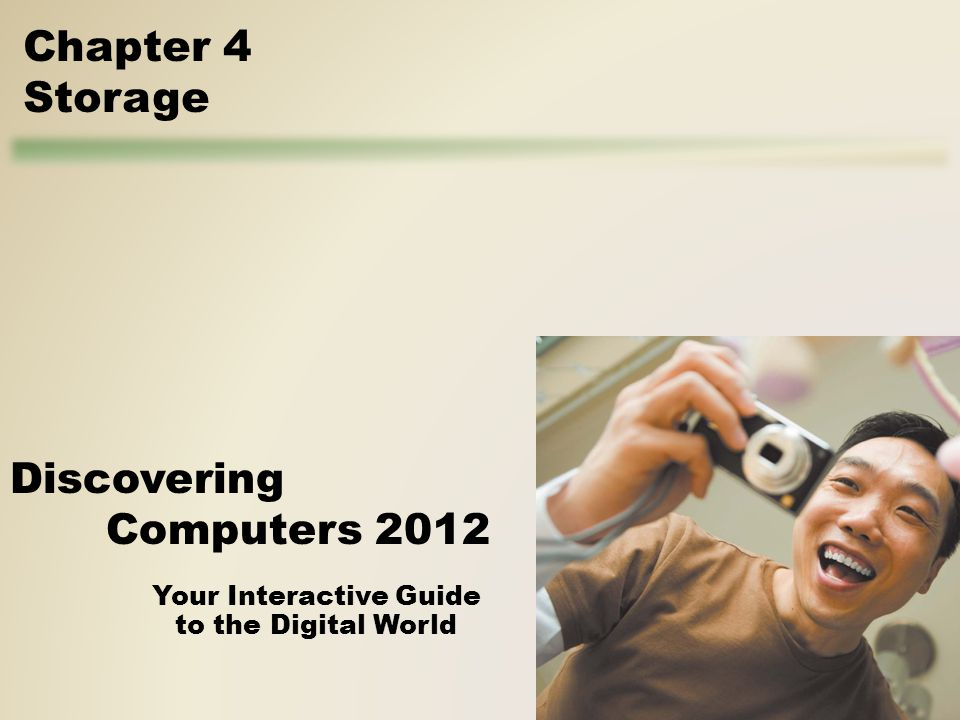 Your Interactive Guide to the Digital World Discovering Computers 2012 Chapter 4 Storage