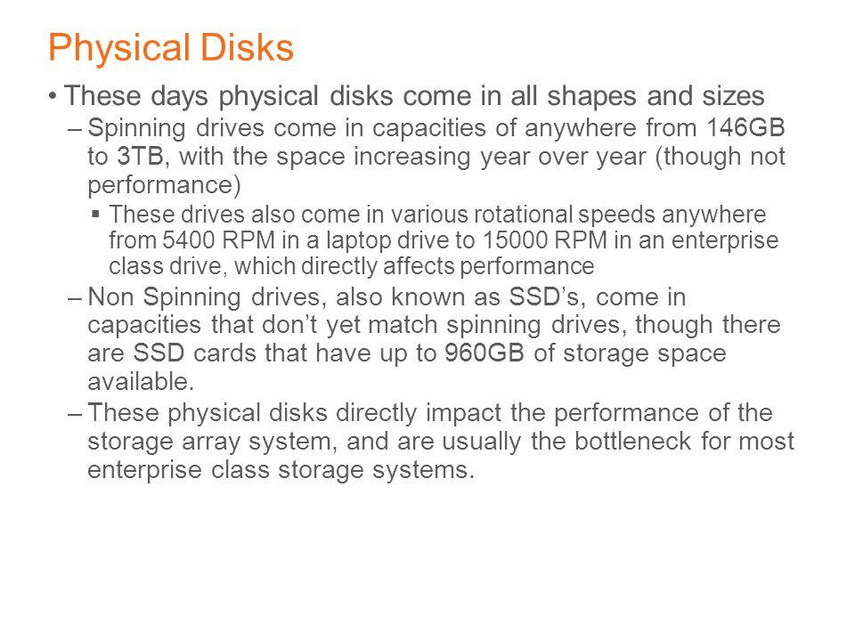 Physical Disks These days physical disks come in all shapes and sizes –Spinning drives come in capacities of anywhere from 146GB to 3TB, with the spac