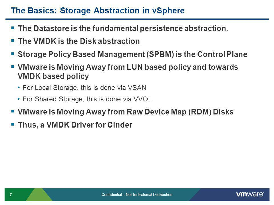 7 Confidential – Not for External Distribution The Basics: Storage Abstraction in vSphere The Datastore is the fundamental persistence abstraction. Th