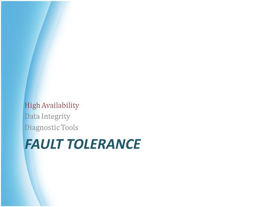 FAULT TOLERANCE High Availability Data Integrity Diagnostic Tools