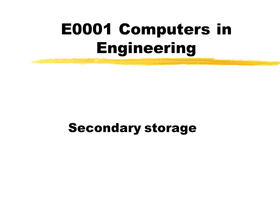 E0001 Computers in Engineering Secondary storage