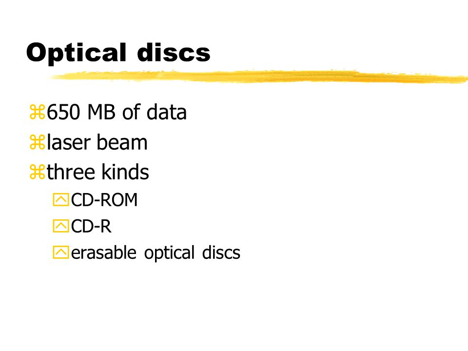 Optical discs z650 MB of data zlaser beam zthree kinds yCD-ROM yCD-R yerasable optical discs
