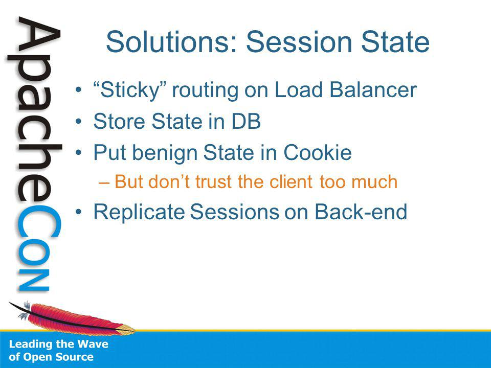Solutions: Session State Sticky routing on Load Balancer Store State in DB Put benign State in Cookie –But dont trust the client too much Replicate Sessions on Back-end