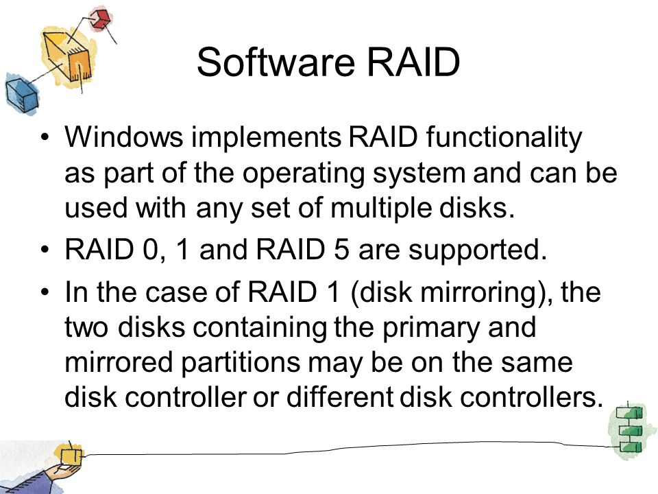 Software RAID Windows implements RAID functionality as part of the operating system and can be used with any set of multiple disks. RAID 0, 1 and RAID