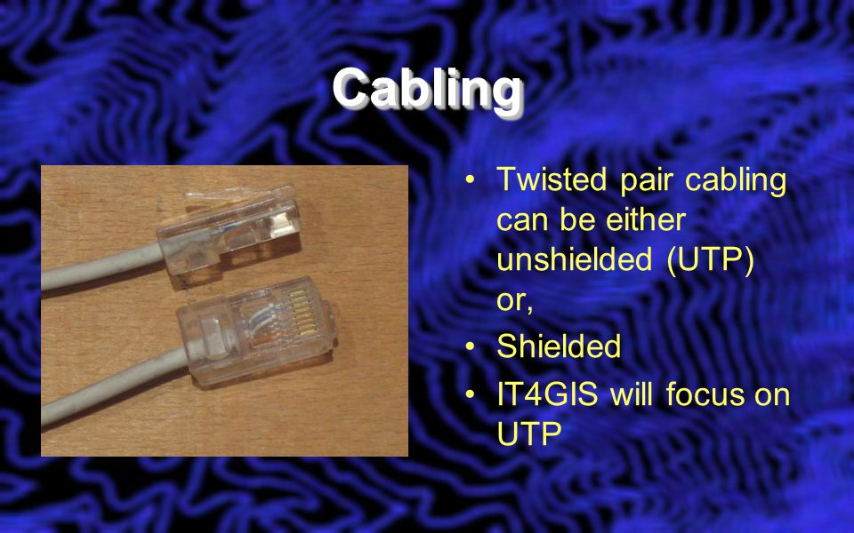 CablingCabling Twisted pair cabling can be either unshielded (UTP) or, Shielded IT4GIS will focus on UTP