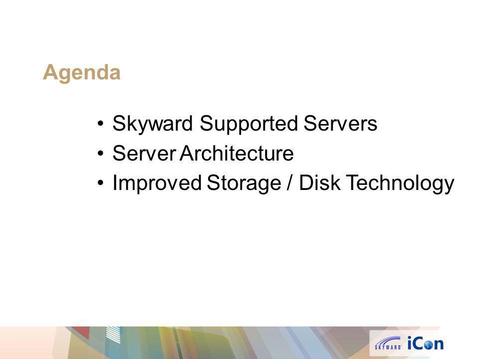 Agenda Skyward Supported Servers Server Architecture Improved Storage / Disk Technology