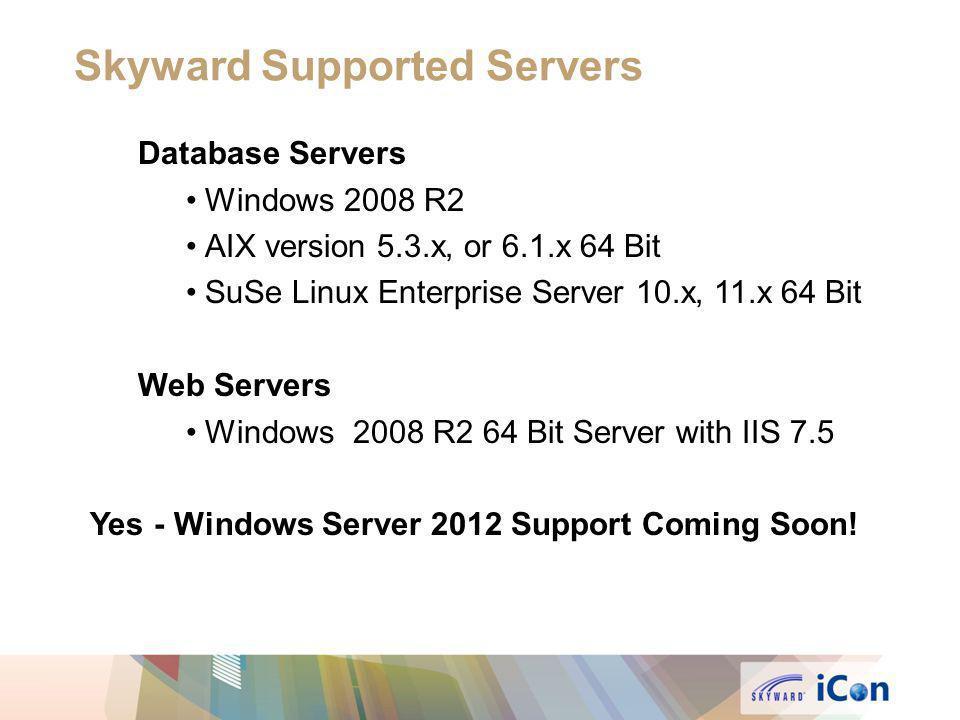 Database Servers Windows 2008 R2 AIX version 5.3.x, or 6.1.x 64 Bit SuSe Linux Enterprise Server 10.x, 11.x 64 Bit Web Servers Windows 2008 R2 64 Bit