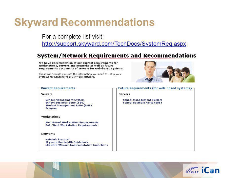 Skyward Recommendations For a complete list visit: http://support.skyward.com/TechDocs/SystemReq.aspx