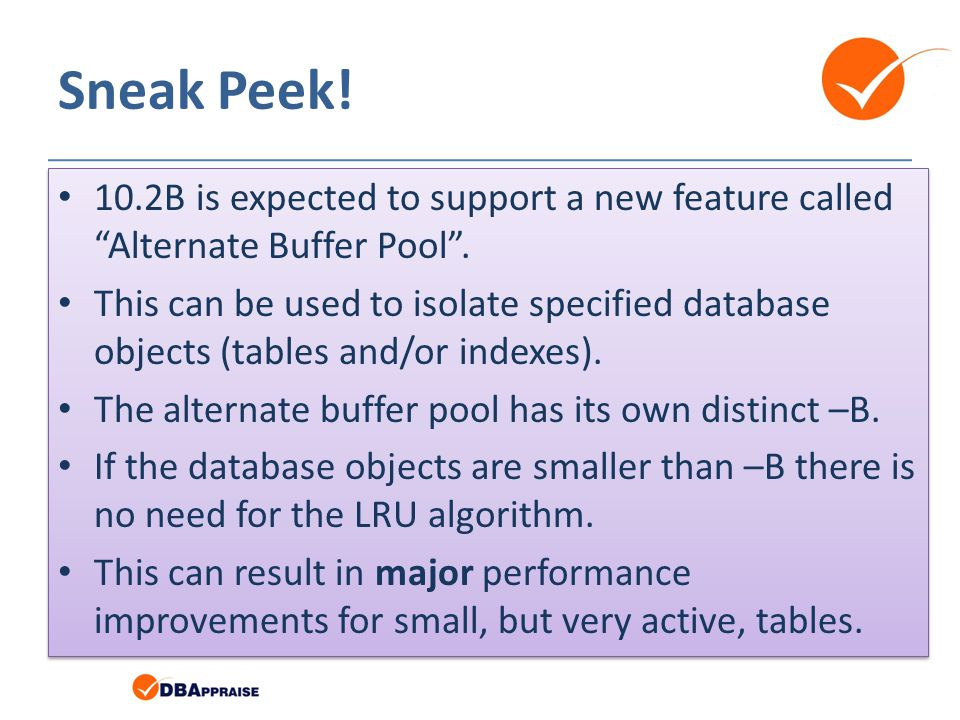 Sneak Peek. 10.2B is expected to support a new feature called Alternate Buffer Pool.