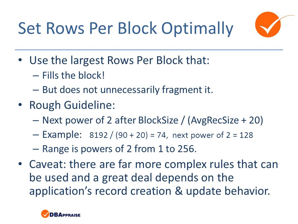 Set Rows Per Block Optimally Use the largest Rows Per Block that: – Fills the block.