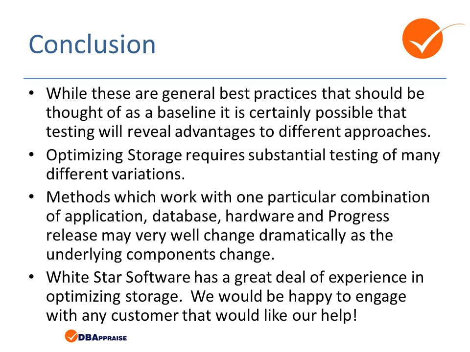 Conclusion While these are general best practices that should be thought of as a baseline it is certainly possible that testing will reveal advantages to different approaches.