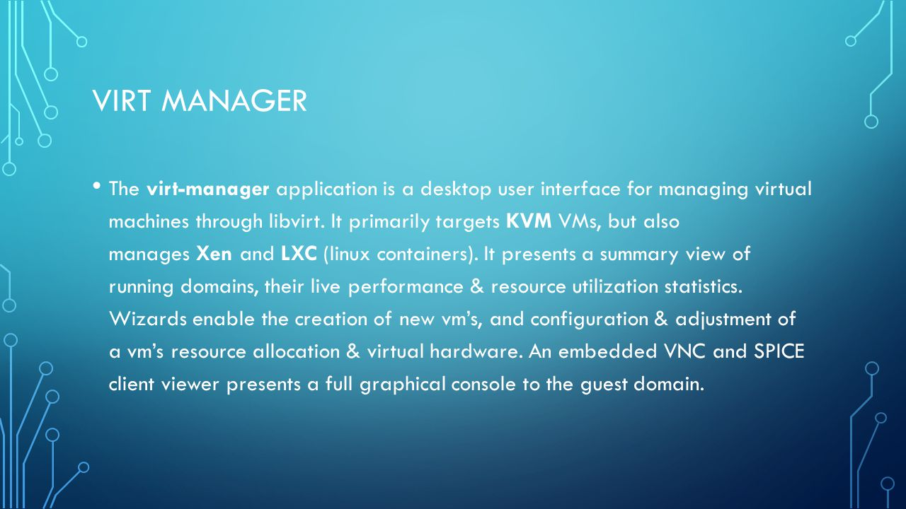 VIRT MANAGER The virt-manager application is a desktop user interface for managing virtual machines through libvirt.