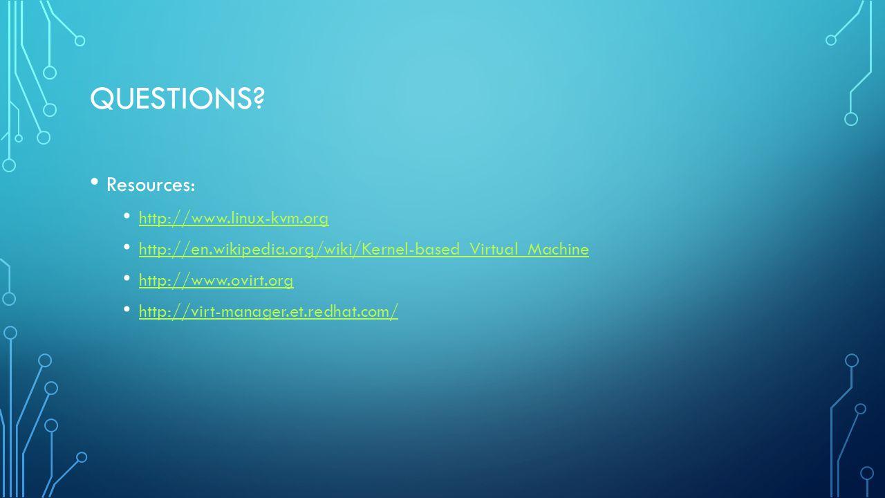 QUESTIONS? Resources: http://www.linux-kvm.org http://en.wikipedia.org/wiki/Kernel-based_Virtual_Machine http://www.ovirt.org http://virt-manager.et.r