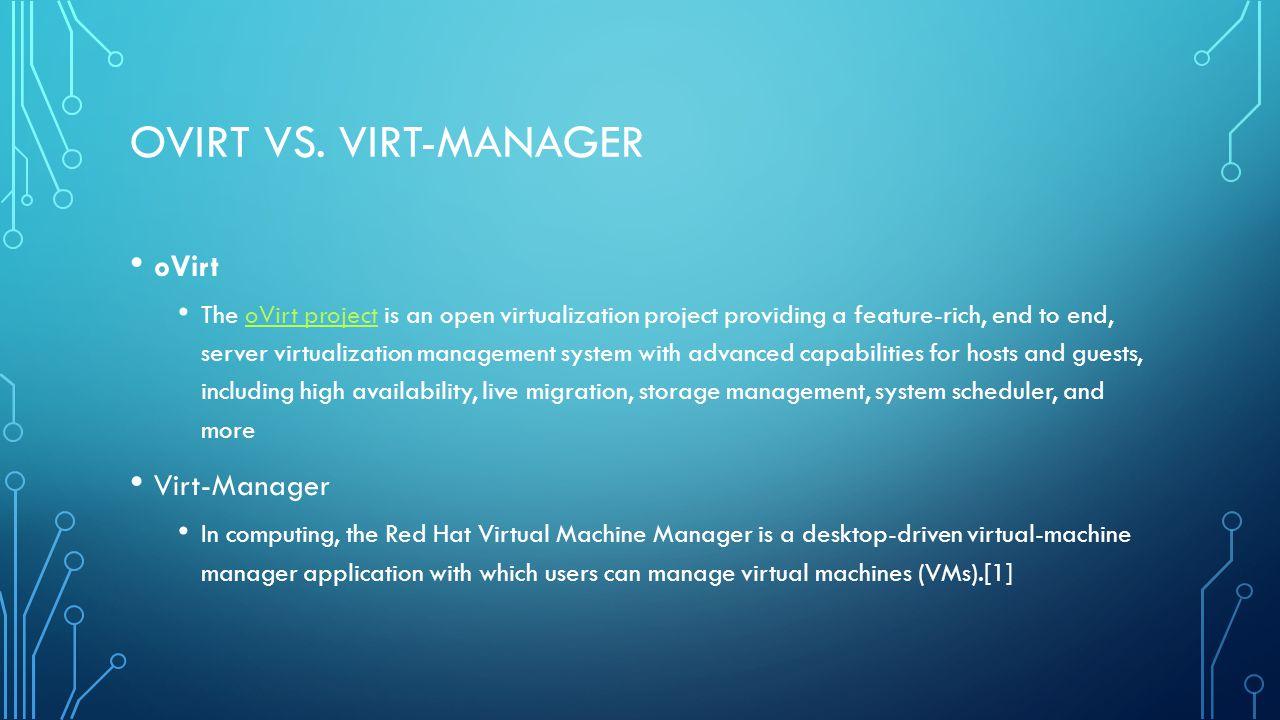 OVIRT VS. VIRT-MANAGER oVirt The oVirt project is an open virtualization project providing a feature-rich, end to end, server virtualization managemen