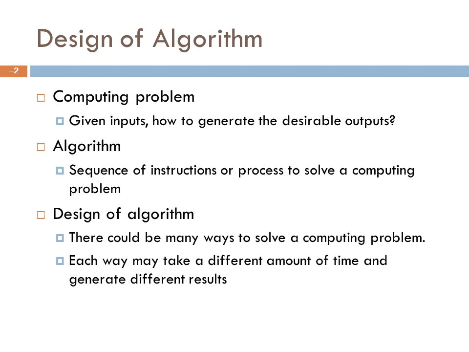 Design of Algorithm Computing problem Given inputs, how to generate the desirable outputs.
