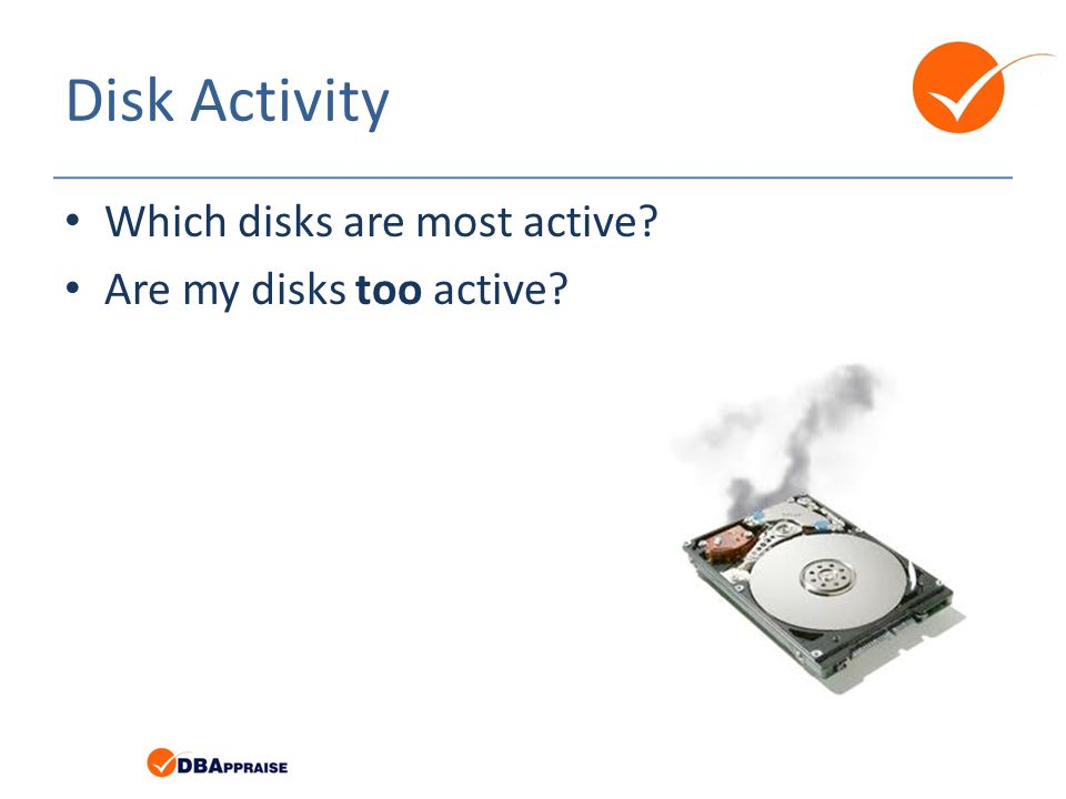 Disk Activity Which disks are most active Are my disks too active