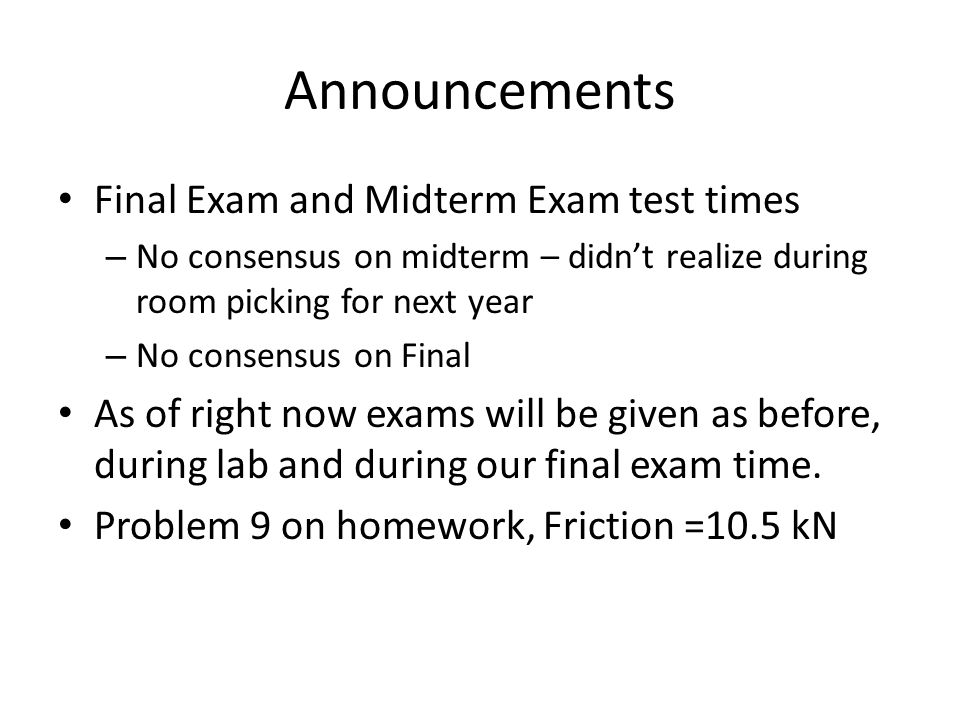 Announcements Final Exam and Midterm Exam test times – No consensus on midterm – didnt realize during room picking for next year – No consensus on Final As of right now exams will be given as before, during lab and during our final exam time.