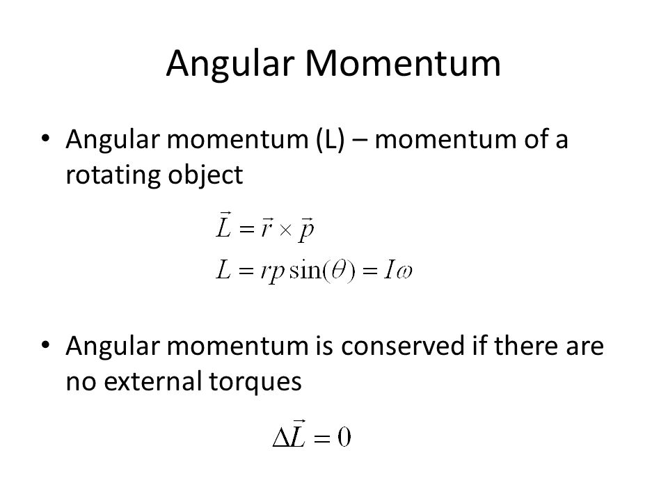 Angular Momentum Angular momentum (L) – momentum of a rotating object Angular momentum is conserved if there are no external torques
