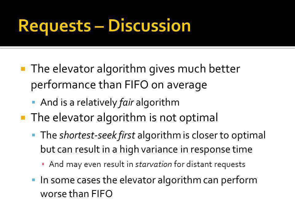 The elevator algorithm gives much better performance than FIFO on average And is a relatively fair algorithm The elevator algorithm is not optimal The