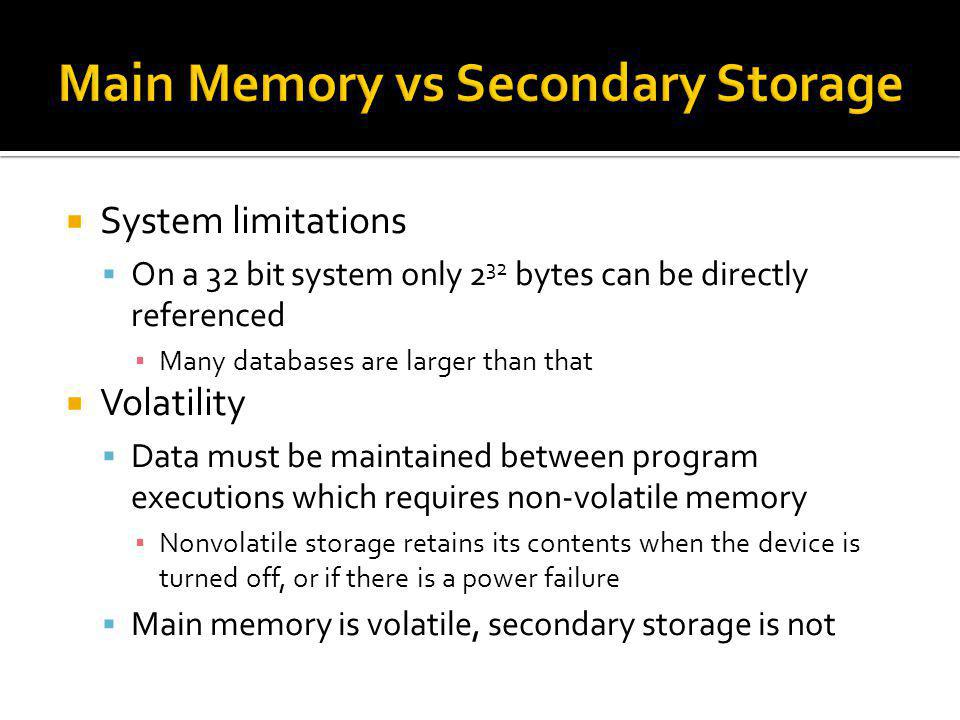 System limitations On a 32 bit system only 2 32 bytes can be directly referenced Many databases are larger than that Volatility Data must be maintaine